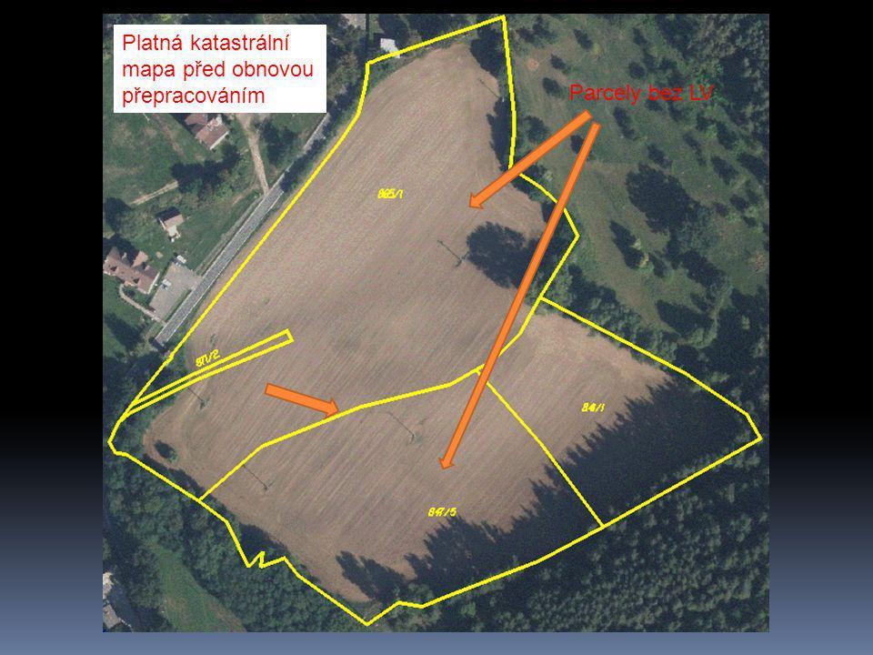 Platná katastrální mapa před obnovou přepracováním Parcely bez LV