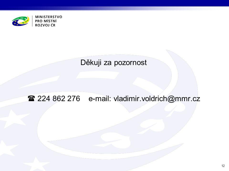 Děkuji za pozornost  224 862 276 e-mail: vladimir.voldrich@mmr.cz 12