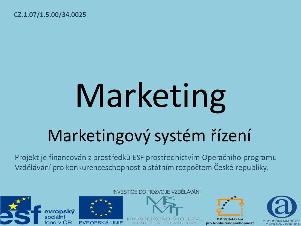 Marketing Marketingový systém řízení CZ.1.07/1.5.00/34.0025 Projekt je financován z prostředků ESF prostřednictvím Operačního programu Vzdělávání pro