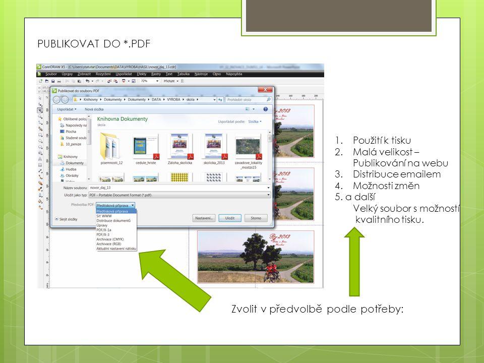 PUBLIKOVAT DO *.PDF Zvolit v předvolbě podle potřeby: 1.Použití k tisku 2.Malá velikost – Publikování na webu 3.Distribuce emailem 4.Možnosti změn 5.