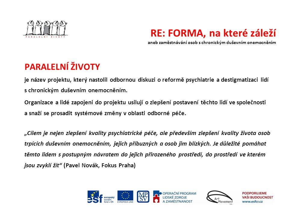 RE: FORMA, na které záleží aneb zaměstnávání osob s chronickým duševním onemocněním Paralelní životy jsou projektem partnerských organizací: Art Movement- držitel grantu Fokus ČR Spiralis Activa (Švédsko), Centre for Mental Health (Velká Británie) International Mental Health Collaborating Network (Itálie).