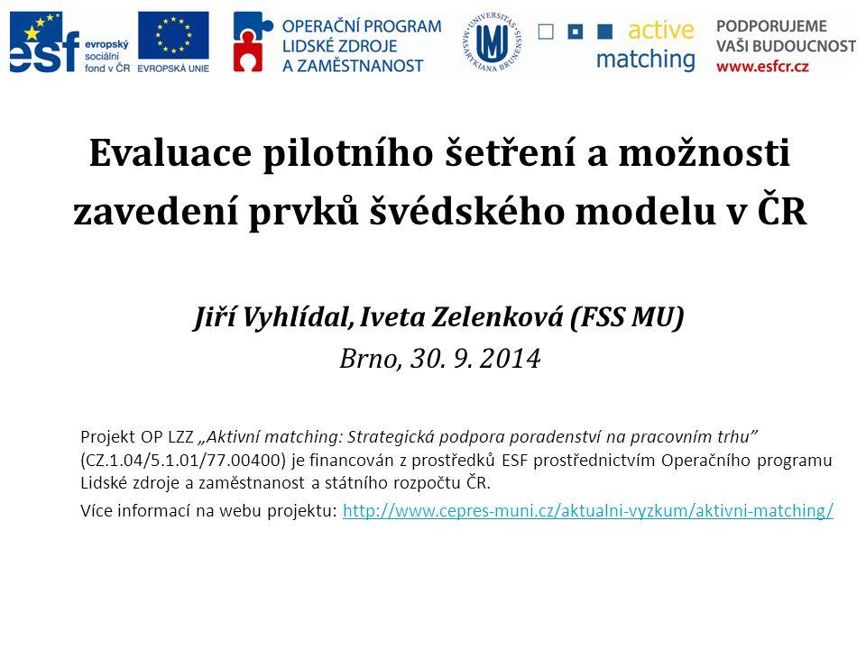 Evaluace pilotního šetření a možnosti zavedení prvků švédského modelu v ČR Jiří Vyhlídal, Iveta Zelenková (FSS MU) Brno, 30.