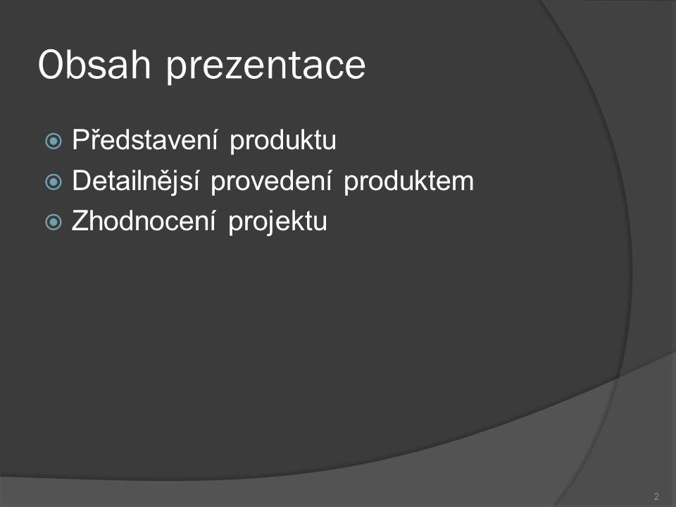 Obsah prezentace  Představení produktu  Detailnějsí provedení produktem  Zhodnocení projektu 2