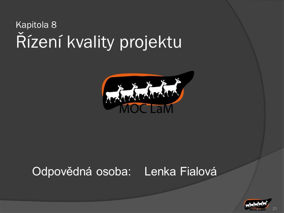 21 Odpovědná osoba:Lenka Fialová Kapitola 8 Řízení kvality projektu
