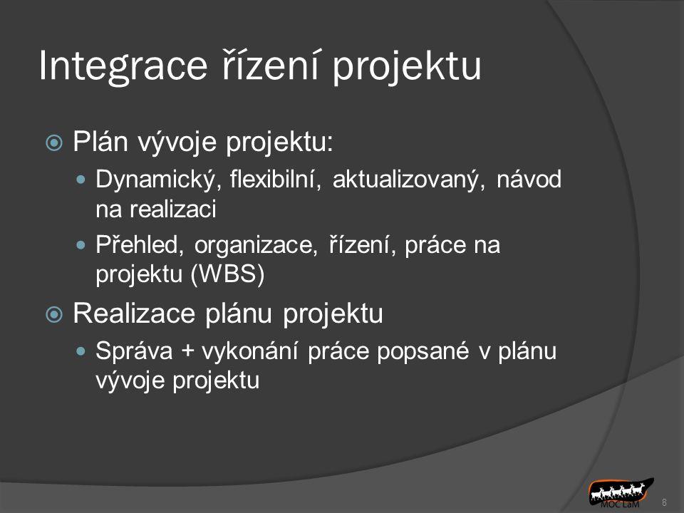 Integrace řízení projektu  Plán vývoje projektu: Dynamický, flexibilní, aktualizovaný, návod na realizaci Přehled, organizace, řízení, práce na projektu (WBS)  Realizace plánu projektu Správa + vykonání práce popsané v plánu vývoje projektu 8
