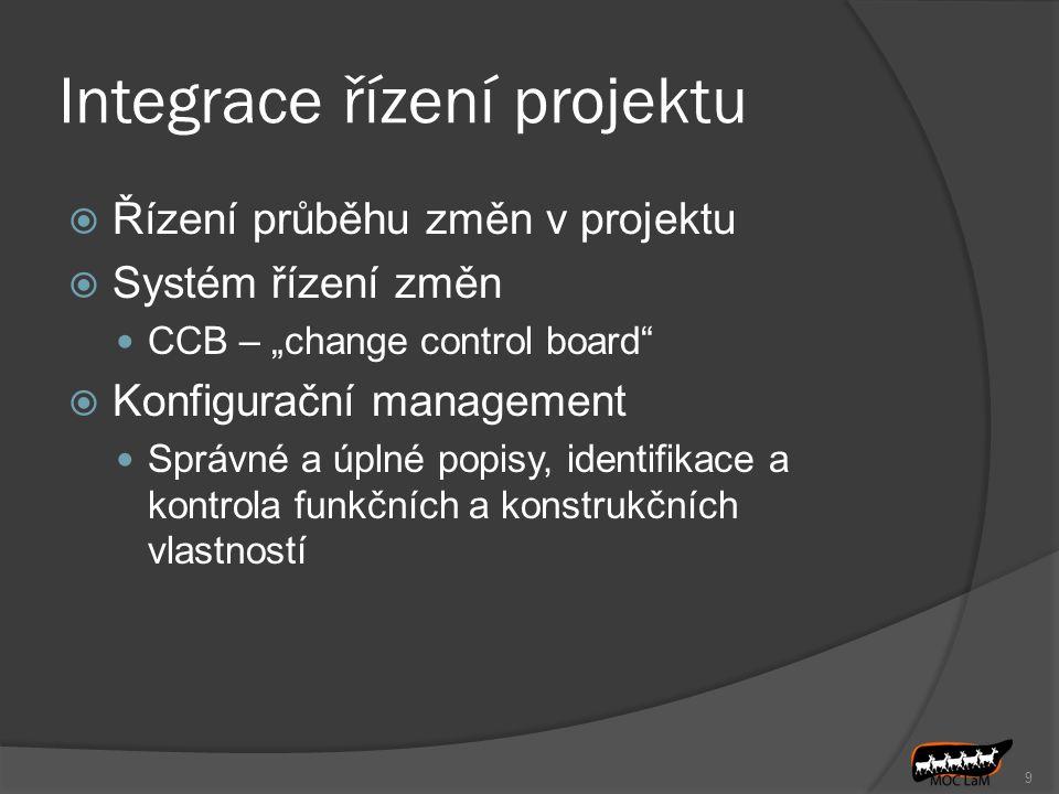 """Integrace řízení projektu  Řízení průběhu změn v projektu  Systém řízení změn CCB – """"change control board  Konfigurační management Správné a úplné popisy, identifikace a kontrola funkčních a konstrukčních vlastností 9"""