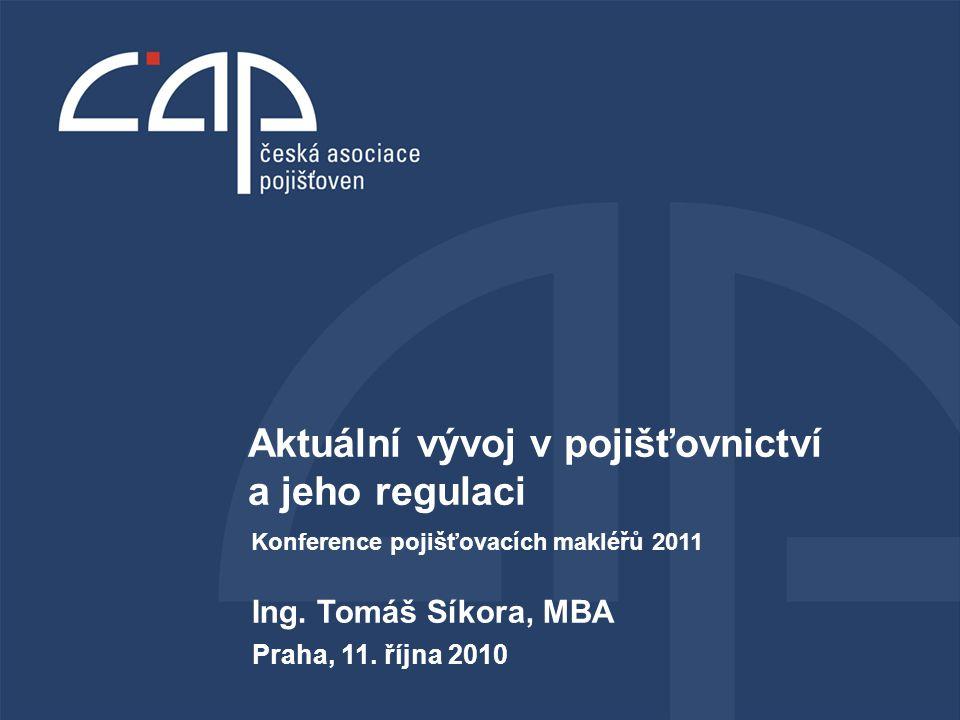 1 Ing. Tomáš Síkora, MBA Praha, 11. října 2010 Aktuální vývoj v pojišťovnictví a jeho regulaci Konference pojišťovacích makléřů 2011