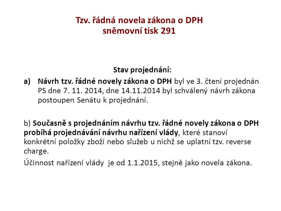 Tzv. řádná novela zákona o DPH sněmovní tisk 291 Stav projednání: a)Návrh tzv. řádné novely zákona o DPH byl ve 3. čtení projednán PS dne 7. 11. 2014,