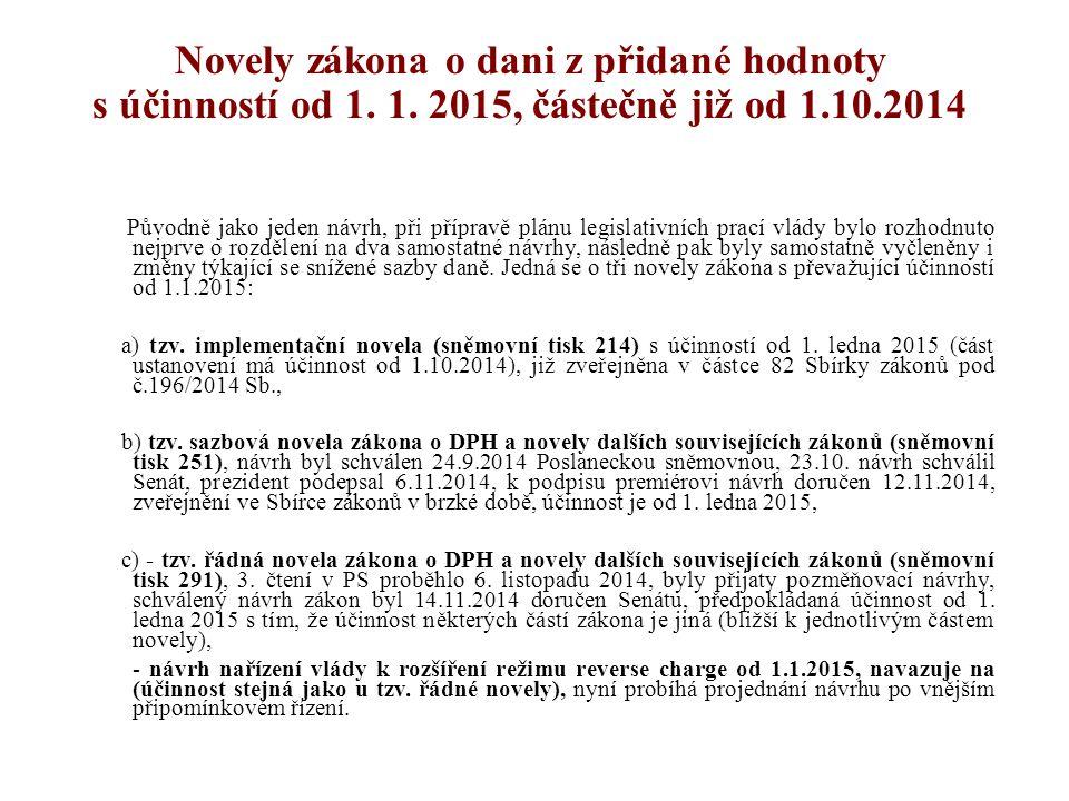 Novely zákona o dani z přidané hodnoty s účinností od 1. 1. 2015, částečně již od 1.10.2014 Původně jako jeden návrh, při přípravě plánu legislativníc