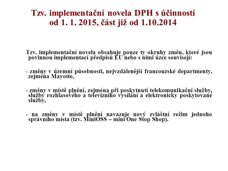 Tzv. implementační novela DPH s účinností od 1. 1. 2015, část již od 1.10.2014 Tzv. implementační novela obsahuje pouze ty okruhy změn, které jsou pov