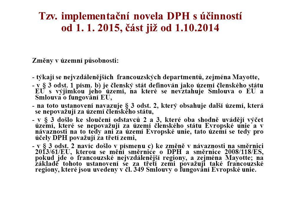 Tzv. implementační novela DPH s účinností od 1. 1. 2015, část již od 1.10.2014 Změny v územní působnosti: - týkají se nejvzdálenějších francouzských d