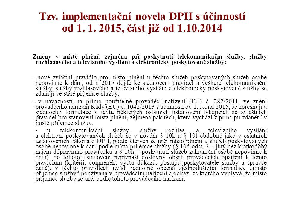 Tzv. implementační novela DPH s účinností od 1. 1. 2015, část již od 1.10.2014 Změny v místě plnění, zejména při poskytnutí telekomunikační služby, sl