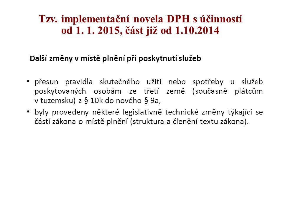 Tzv. implementační novela DPH s účinností od 1. 1. 2015, část již od 1.10.2014 Další změny v místě plnění při poskytnutí služeb přesun pravidla skuteč