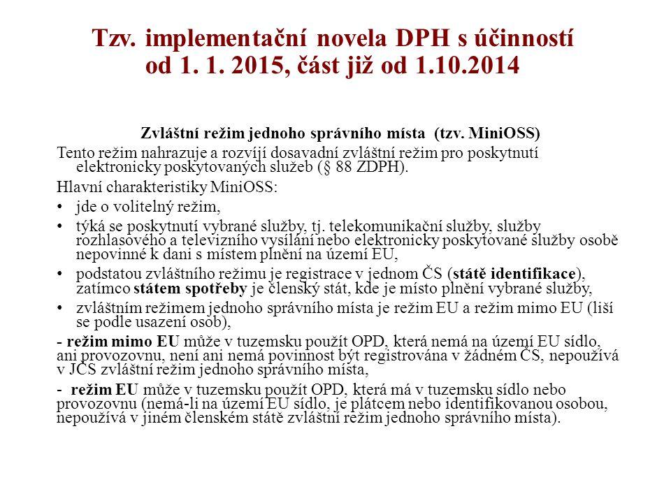Tzv. implementační novela DPH s účinností od 1. 1. 2015, část již od 1.10.2014 Zvláštní režim jednoho správního místa (tzv. MiniOSS) Tento režim nahra