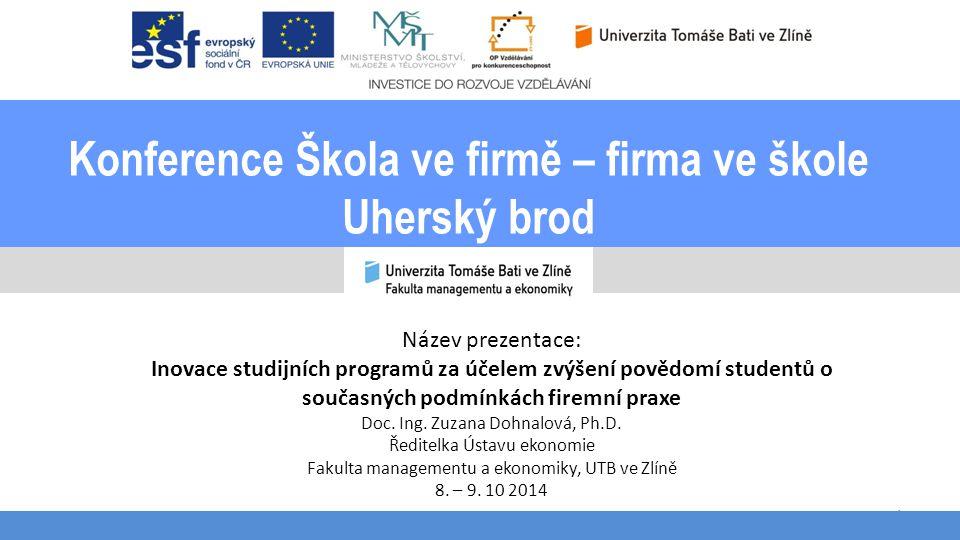 Konference Škola ve firmě – firma ve škole Uherský brod 1 Název prezentace: Inovace studijních programů za účelem zvýšení povědomí studentů o současný