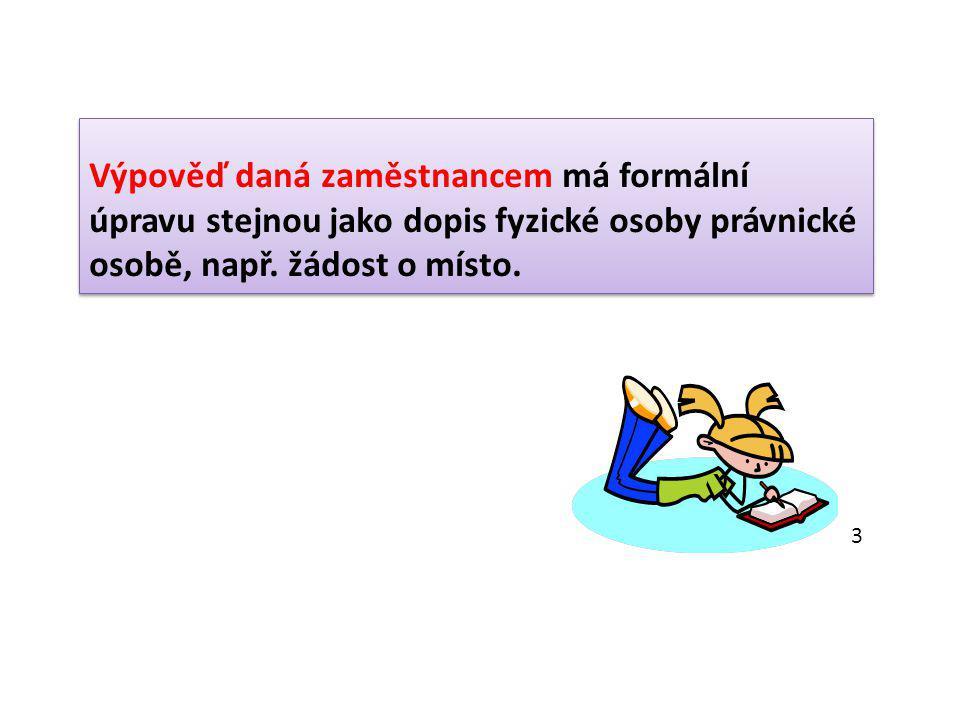 Vzor výpovědi dané zaměstnancem Jiřina Nováková Plzeňská 35 580 01 HAVLÍČKŮV BROD KAPA, a.