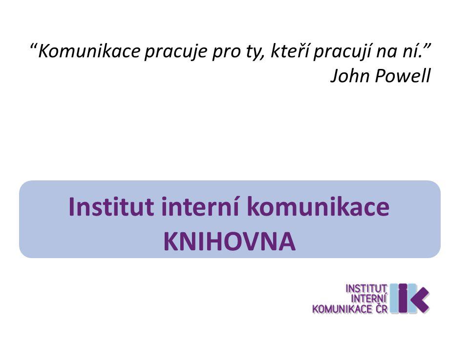 """""""Komunikace pracuje pro ty, kteří pracují na ní."""" John Powell Institut interní komunikace KNIHOVNA"""