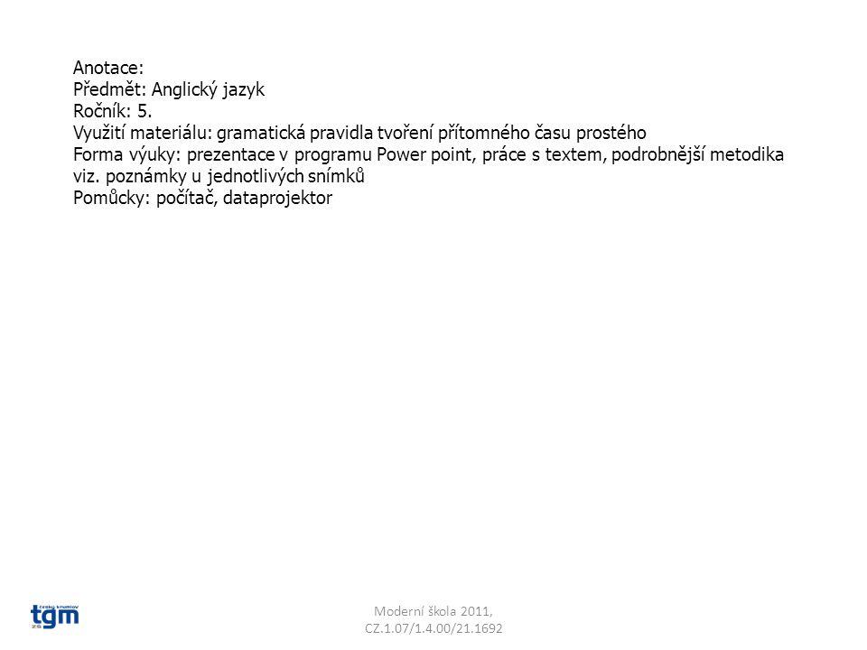 Anotace: Předmět: Anglický jazyk Ročník: 5. Využití materiálu: gramatická pravidla tvoření přítomného času prostého Forma výuky: prezentace v programu