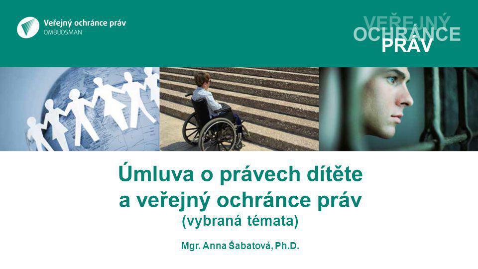 Úmluva o právech dítěte a veřejný ochránce práv (vybraná témata) Mgr. Anna Šabatová, Ph.D.