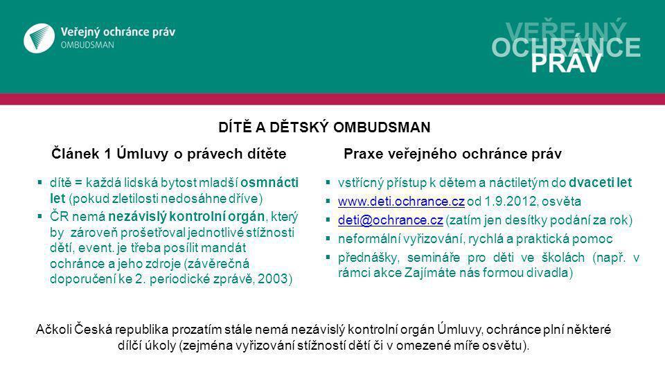 Článek 1 Úmluvy o právech dítětePraxe veřejného ochránce práv  dítě = každá lidská bytost mladší osmnácti let (pokud zletilosti nedosáhne dříve)  ČR nemá nezávislý kontrolní orgán, který by zároveň prošetřoval jednotlivé stížnosti dětí, event.