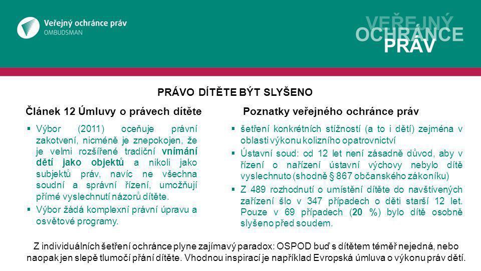 Článek 19 Úmluvy o právech dítětePoznatky veřejného ochránce práv  Výbor naléhá na ČR (2003 i 2011), aby čelila široce rozšířené toleranci vůči tělesným trestům, mj.