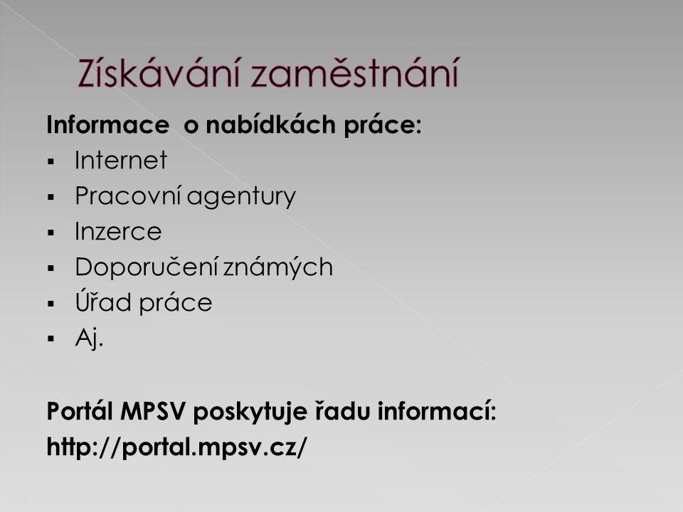 Informace o nabídkách práce:  Internet  Pracovní agentury  Inzerce  Doporučení známých  Úřad práce  Aj.