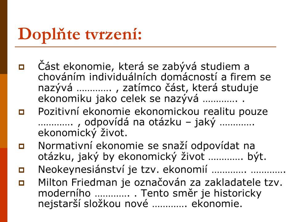 Doplňte tvrzení:  Vznik moderní ekonomie je spjat se jménem …………., zatímco vznik moderní makroekonomie se jménem ………….