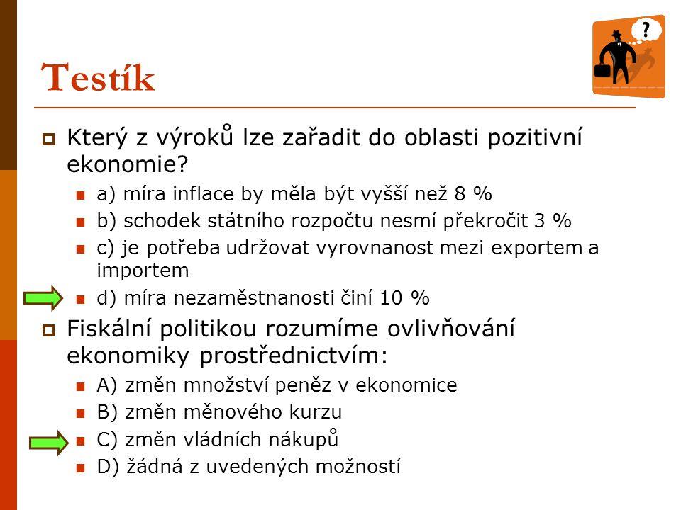Testík  Monetární politikou rozumíme ovlivňování ekonomiky prostřednictvím: A) změn daňové soustavy B) změn peněžní zásoby C) změn cel D) změn v podporách nezaměstnanosti  Základní makroekonomickou identitou, kterou lze odvodit i z makroekonomického koloběhu, nazýváme následující vztah A) rovnost celkových úspor a celkových investic B) rovnost míry inflace a míry nezaměstnanosti C) rovnost vládních výdajů a vládních příjmů D) rovnost exportu a importu