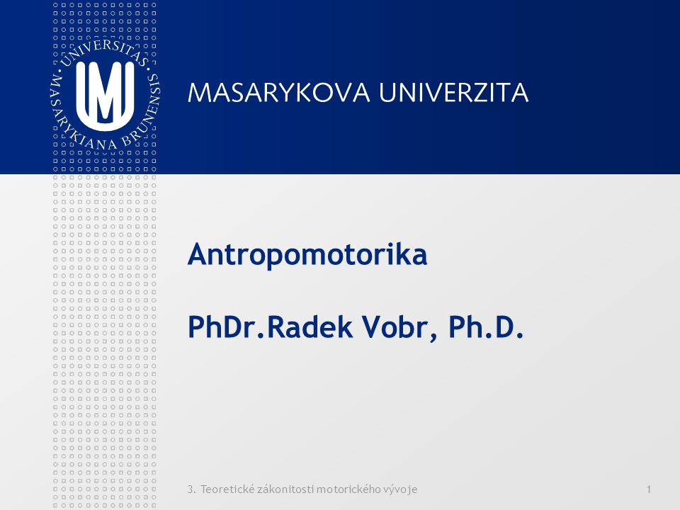 3. Teoretické zákonitosti motorického vývoje1 Antropomotorika PhDr.Radek Vobr, Ph.D.