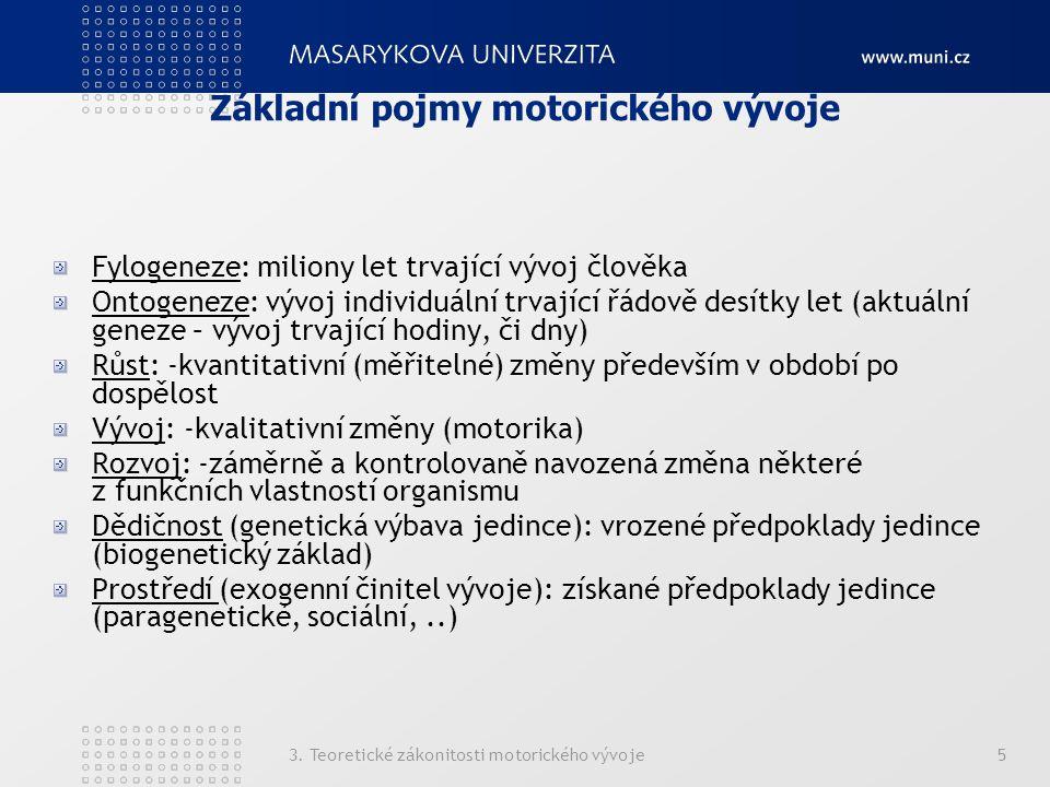 3. Teoretické zákonitosti motorického vývoje5 Základní pojmy motorického vývoje Fylogeneze: miliony let trvající vývoj člověka Ontogeneze: vývoj indiv