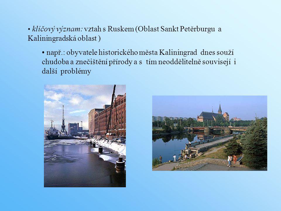 klíčový význam: vztah s Ruskem (Oblast Sankt Petěrburgu a Kaliningradská oblast ) např.: obyvatele historického města Kaliningrad dnes souží chudoba a znečištění přírody a s tím neoddělitelně souvisejí i další problémy