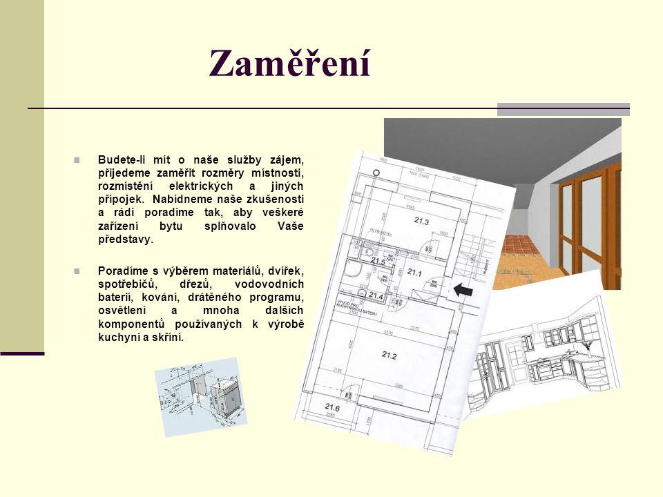 Zaměření Budete-li mít o naše služby zájem, přijedeme zaměřit rozměry místnosti, rozmístění elektrických a jiných přípojek.