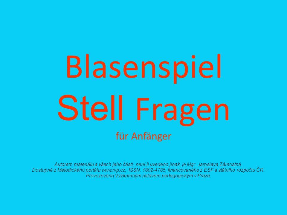 Blasenspiel Stell Fragen für Anfänger Autorem materiálu a všech jeho částí, není-li uvedeno jinak, je Mgr. Jaroslava Zámostná. Dostupné z Metodického