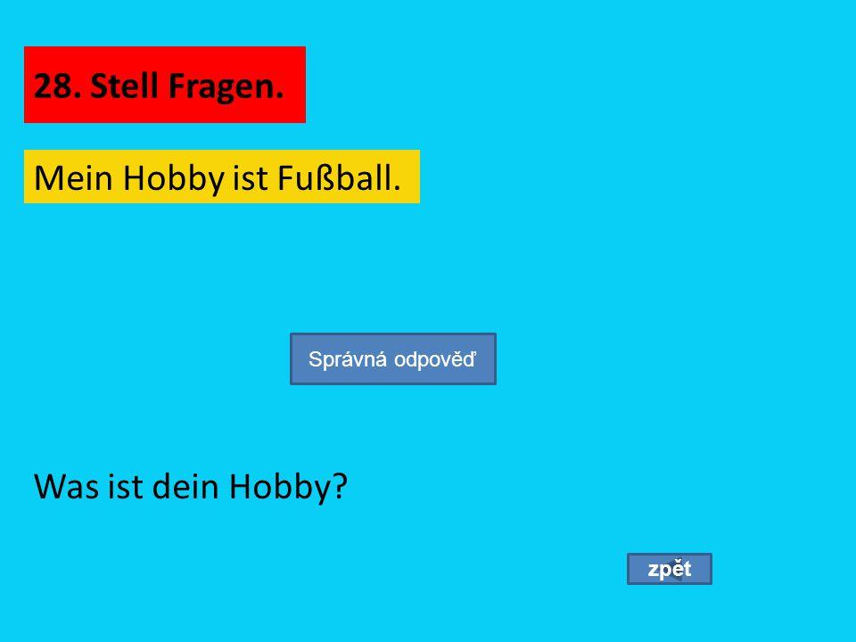 Mein Hobby ist Fußball. zpět Was ist dein Hobby? Správná odpověď 28. Stell Fragen.