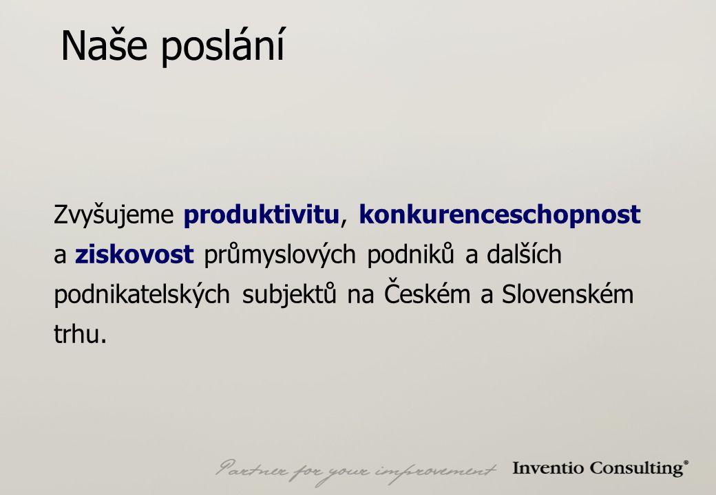 Naše poslání Zvyšujeme produktivitu, konkurenceschopnost a ziskovost průmyslových podniků a dalších podnikatelských subjektů na Českém a Slovenském trhu.