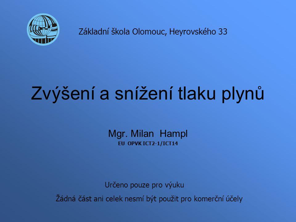 Zvýšení a snížení tlaku plynů Mgr. Milan Hampl EU OPVK ICT2-1/ICT14 Základní škola Olomouc, Heyrovského 33 Určeno pouze pro výuku Žádná část ani celek