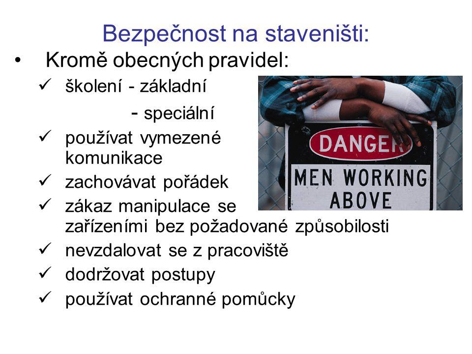 Bezpečnost na staveništi: Kromě obecných pravidel: školení - základní - speciální používat vymezené komunikace zachovávat pořádek zákaz manipulace se