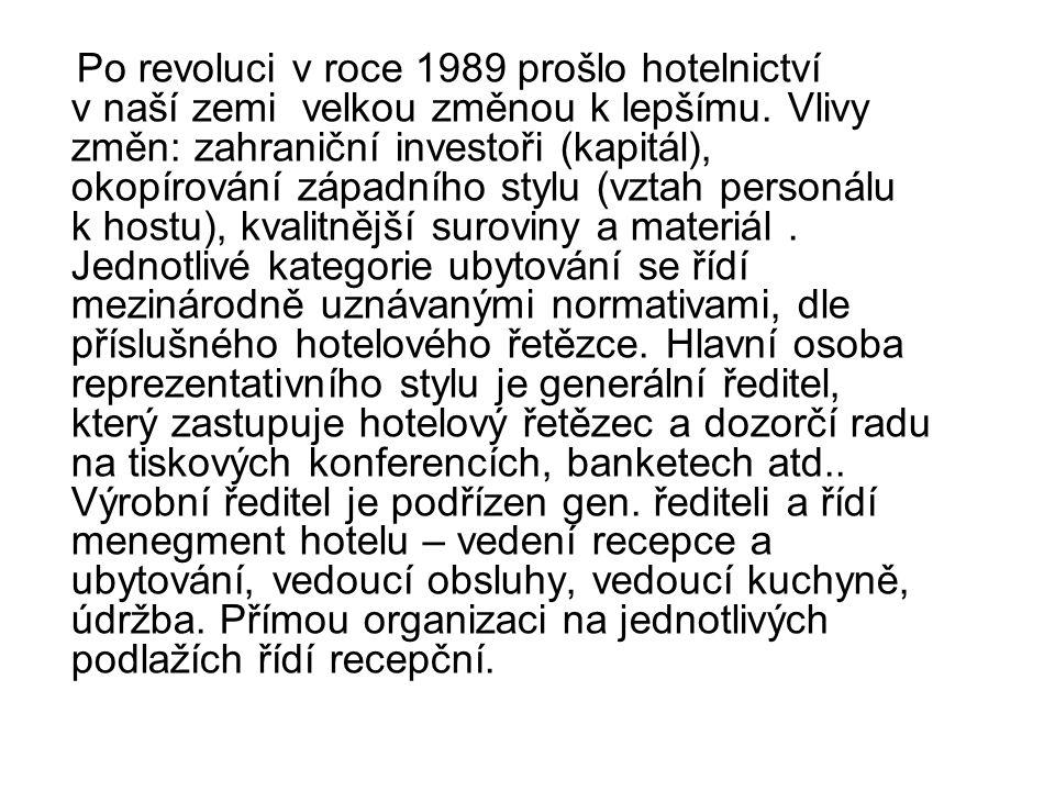 Po revoluci v roce 1989 prošlo hotelnictví v naší zemi velkou změnou k lepšímu. Vlivy změn: zahraniční investoři (kapitál), okopírování západního styl