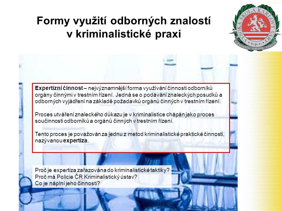 Formy využití odborných znalostí v kriminalistické praxi Expertizní činnost – nejvýznamnější forma využívání činnosti odborníků orgány činnými v trest
