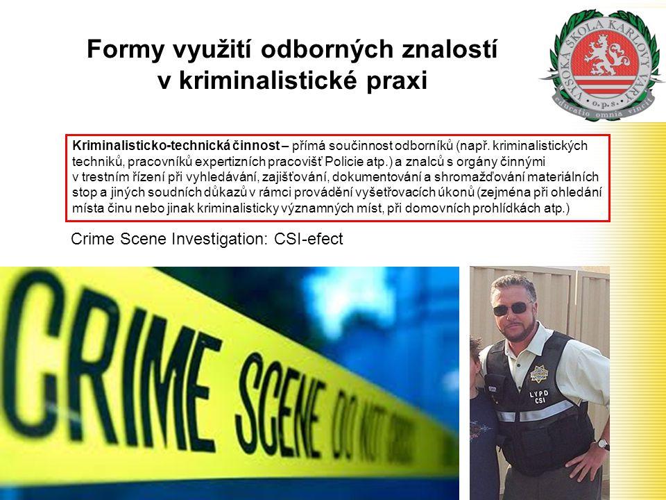 Formy využití odborných znalostí v kriminalistické praxi Kriminalisticko-technická činnost – přímá součinnost odborníků (např. kriminalistických techn