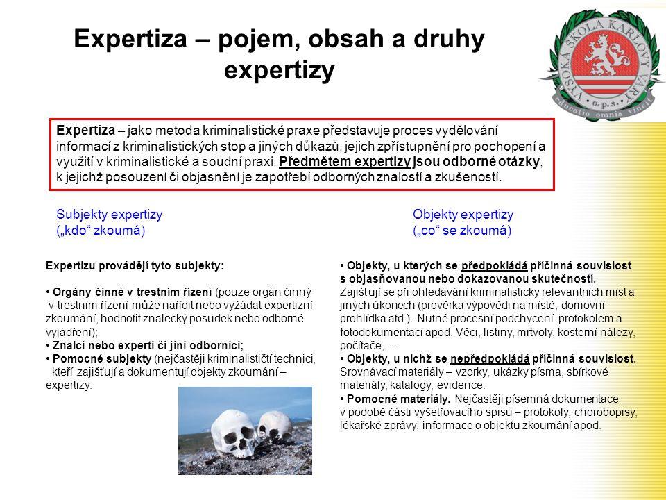 Expertiza – pojem, obsah a druhy expertizy Expertiza – jako metoda kriminalistické praxe představuje proces vydělování informací z kriminalistických s