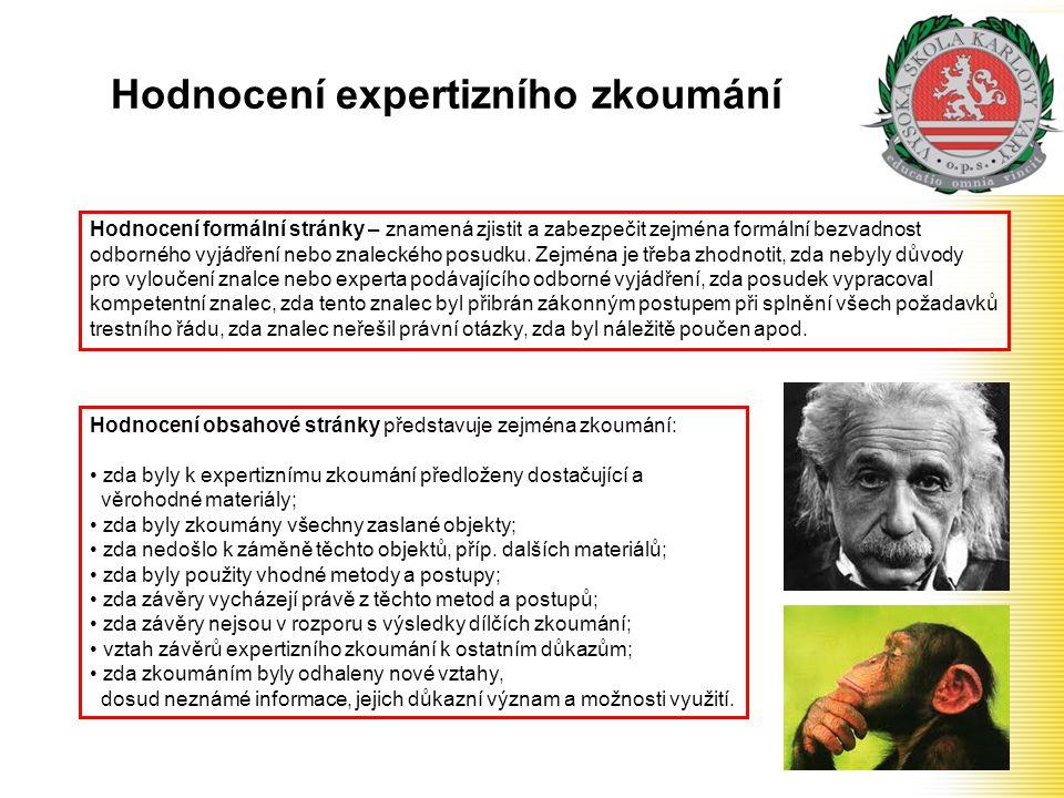 Hodnocení expertizního zkoumání Hodnocení formální stránky – znamená zjistit a zabezpečit zejména formální bezvadnost odborného vyjádření nebo znaleck