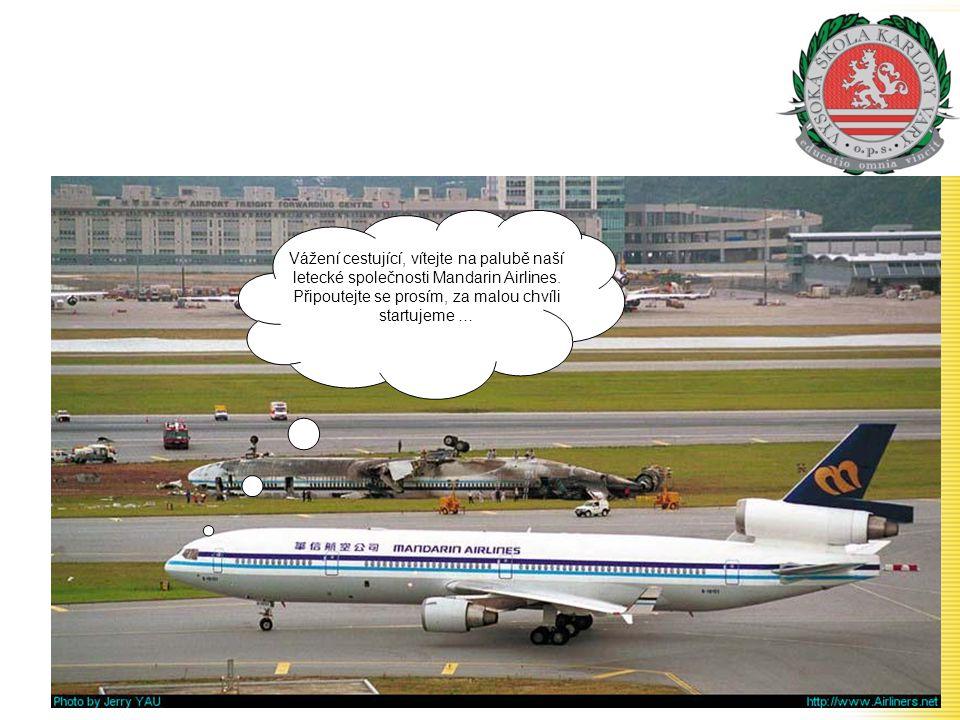 Vážení cestující, vítejte na palubě naší letecké společnosti Mandarin Airlines. Připoutejte se prosím, za malou chvíli startujeme …