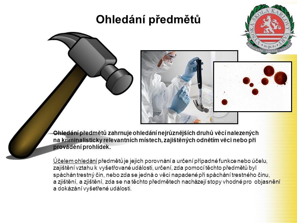 Ohledání předmětů Ohledání předmětů zahrnuje ohledání nejrůznějších druhů věcí nalezených na kriminalisticky relevantních místech, zajištěných odnětím