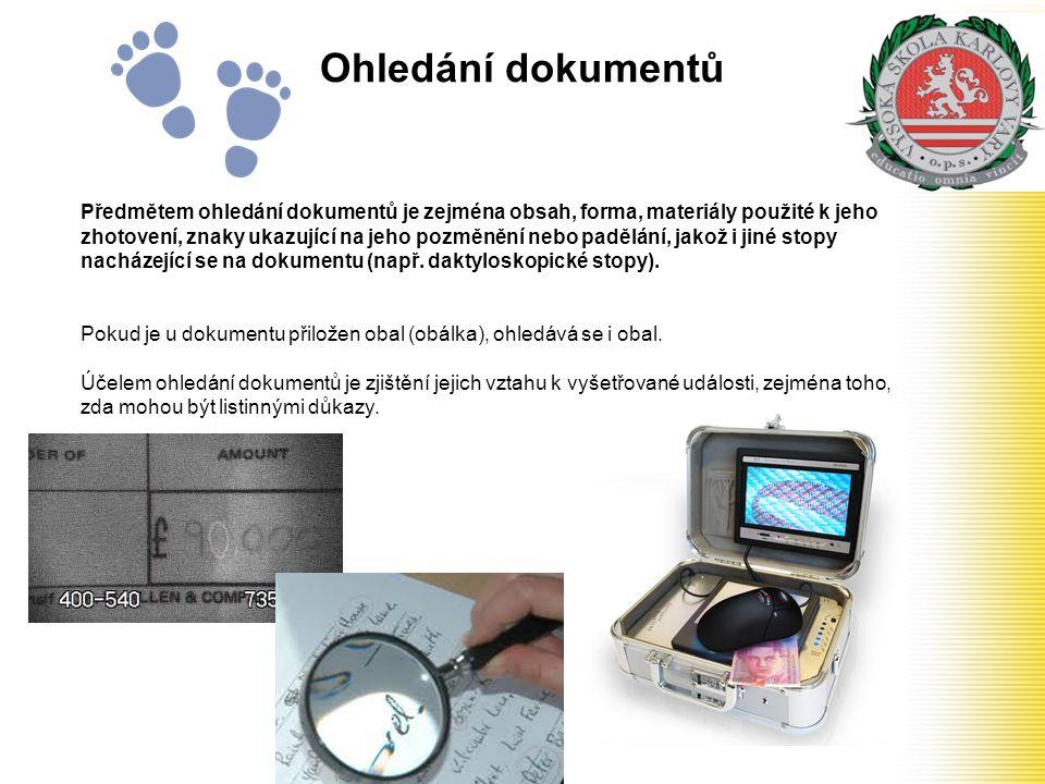 Ohledání dokumentů Předmětem ohledání dokumentů je zejména obsah, forma, materiály použité k jeho zhotovení, znaky ukazující na jeho pozměnění nebo pa