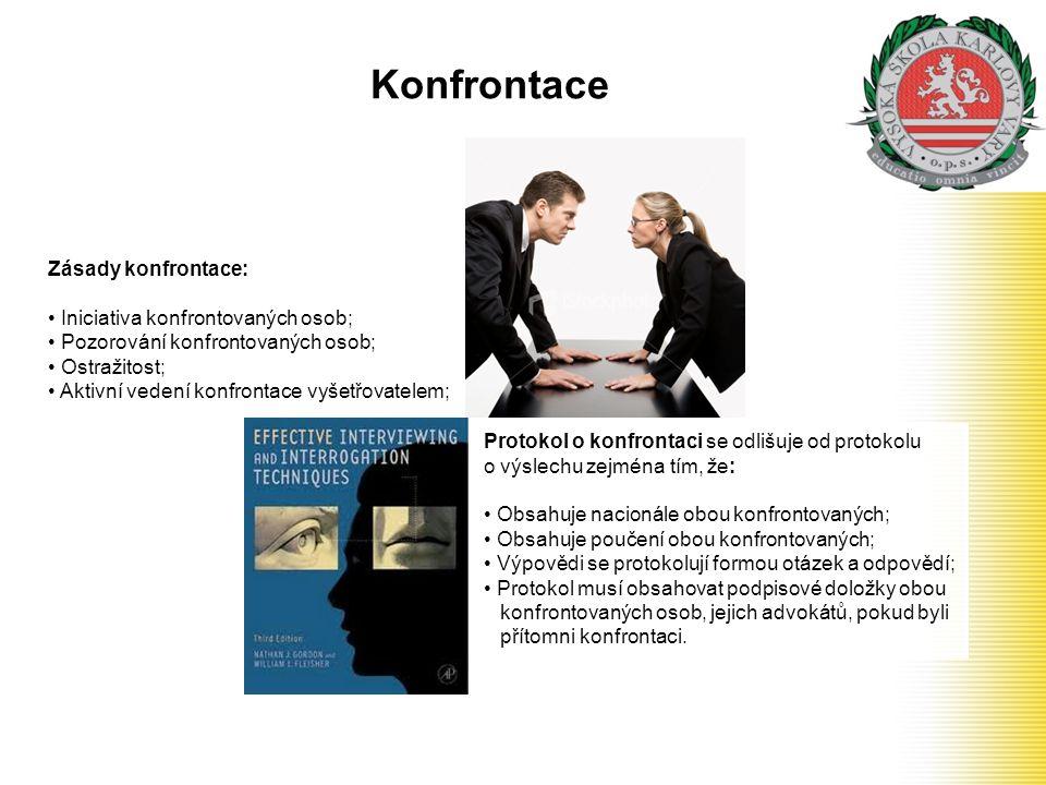 Konfrontace Zásady konfrontace: Iniciativa konfrontovaných osob; Pozorování konfrontovaných osob; Ostražitost; Aktivní vedení konfrontace vyšetřovatel