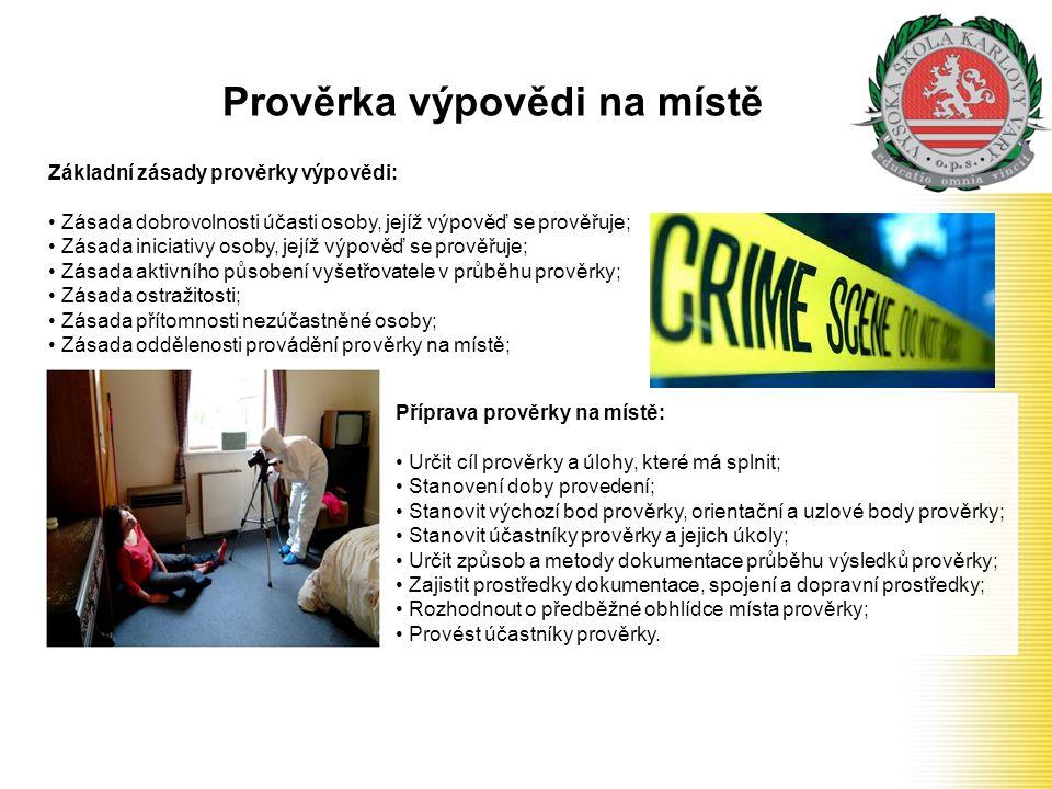Prověrka výpovědi na místě Základní zásady prověrky výpovědi: Zásada dobrovolnosti účasti osoby, jejíž výpověď se prověřuje; Zásada iniciativy osoby,