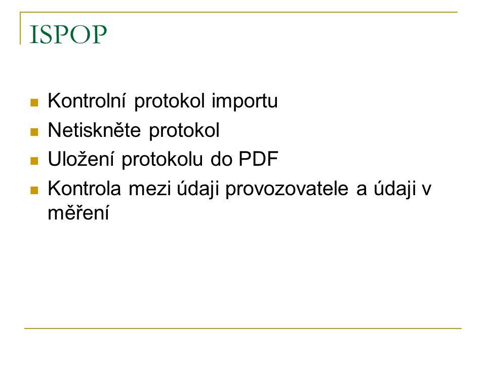 ISPOP Kontrolní protokol importu Netiskněte protokol Uložení protokolu do PDF Kontrola mezi údaji provozovatele a údaji v měření