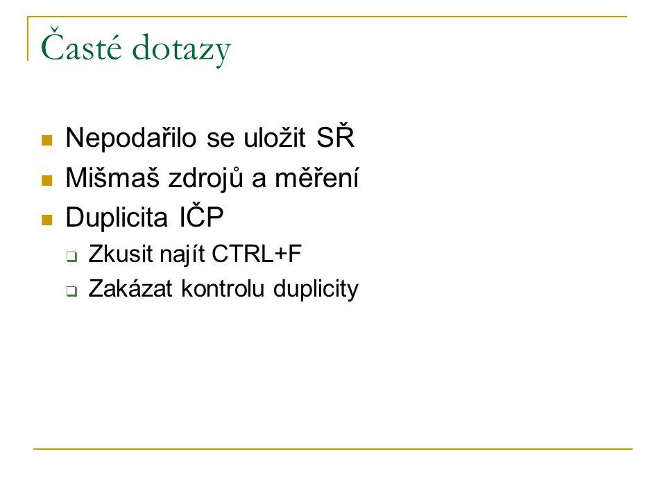 Časté dotazy Nepodařilo se uložit SŘ Mišmaš zdrojů a měření Duplicita IČP  Zkusit najít CTRL+F  Zakázat kontrolu duplicity