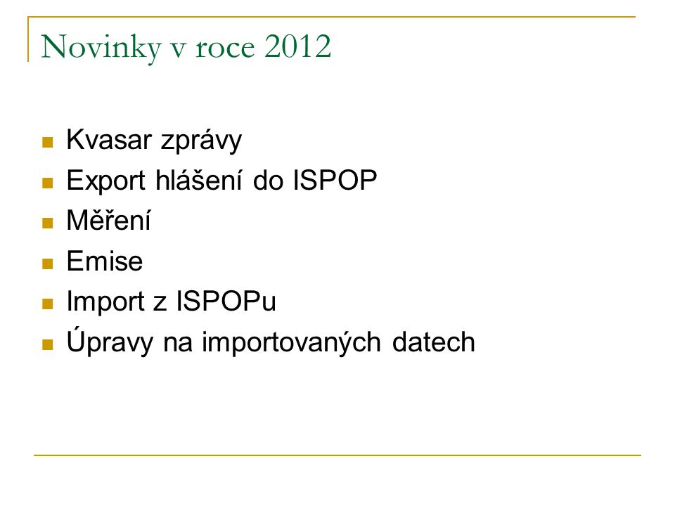 Novinky v roce 2012 Kvasar zprávy Export hlášení do ISPOP Měření Emise Import z ISPOPu Úpravy na importovaných datech